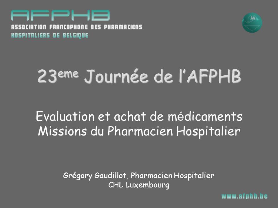 23eme Journée de l'AFPHB Evaluation et achat de médicaments Missions du Pharmacien Hospitalier. Grégory Gaudillot, Pharmacien Hospitalier.