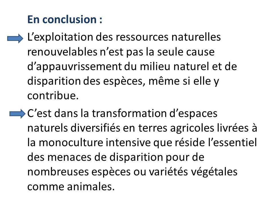 En conclusion : L'exploitation des ressources naturelles renouvelables n'est pas la seule cause d'appauvrissement du milieu naturel et de disparition des espèces, même si elle y contribue.