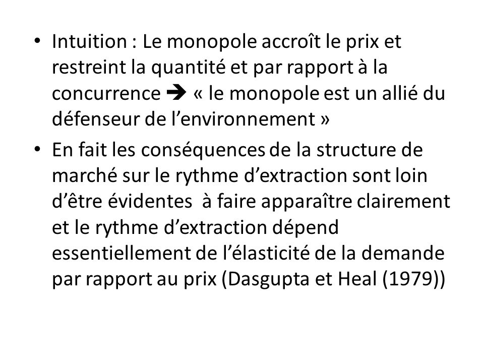 Intuition : Le monopole accroît le prix et restreint la quantité et par rapport à la concurrence  « le monopole est un allié du défenseur de l'environnement »