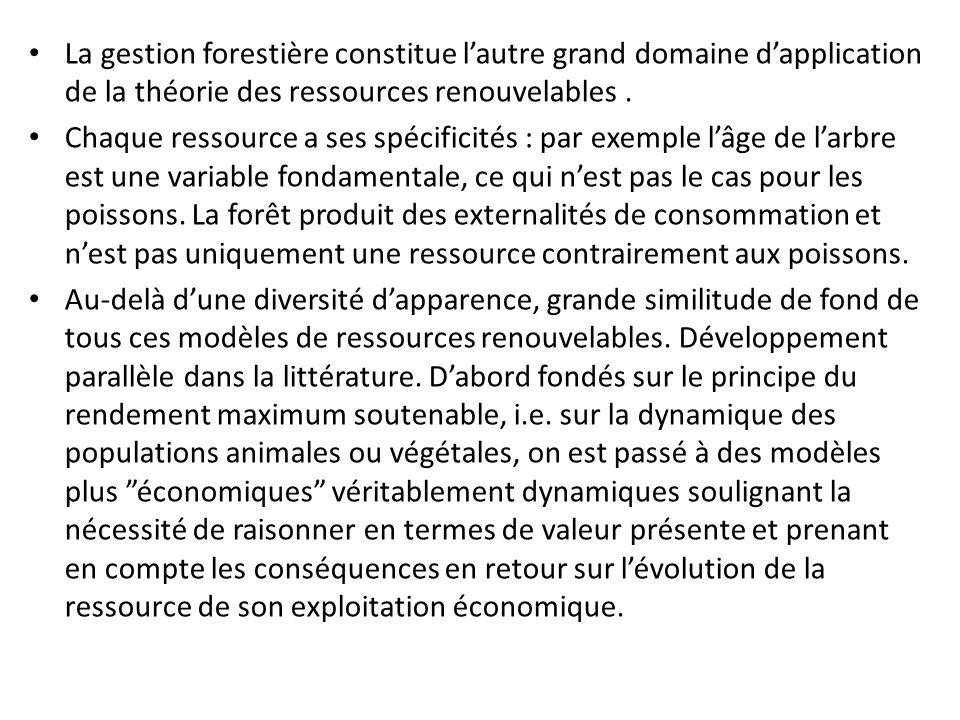 La gestion forestière constitue l'autre grand domaine d'application de la théorie des ressources renouvelables .