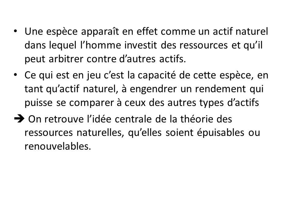 Une espèce apparaît en effet comme un actif naturel dans lequel l'homme investit des ressources et qu'il peut arbitrer contre d'autres actifs.