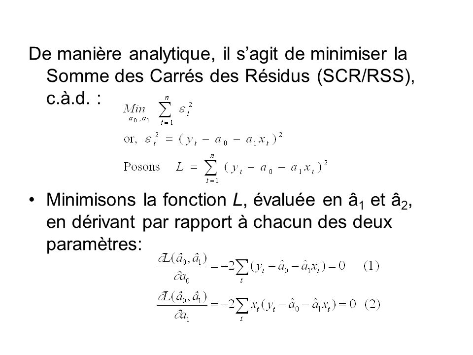 De manière analytique, il s'agit de minimiser la Somme des Carrés des Résidus (SCR/RSS), c.à.d. :