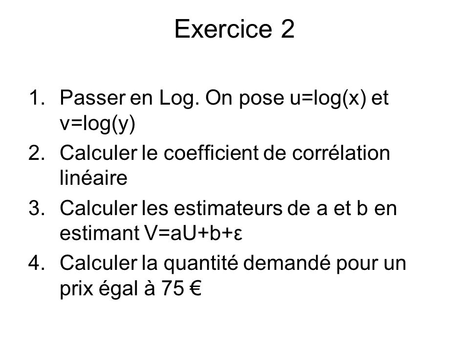 Exercice 2 Passer en Log. On pose u=log(x) et v=log(y)