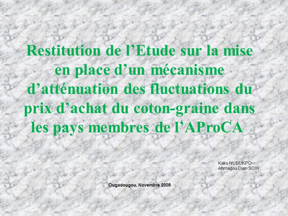 Restitution de l'Etude sur la mise en place d'un mécanisme d'atténuation des fluctuations du prix d'achat du coton-graine dans les pays membres de l'AProCA