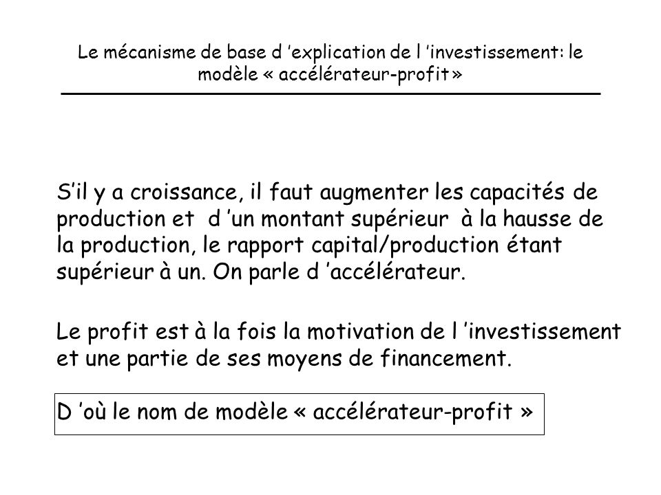D 'où le nom de modèle « accélérateur-profit »