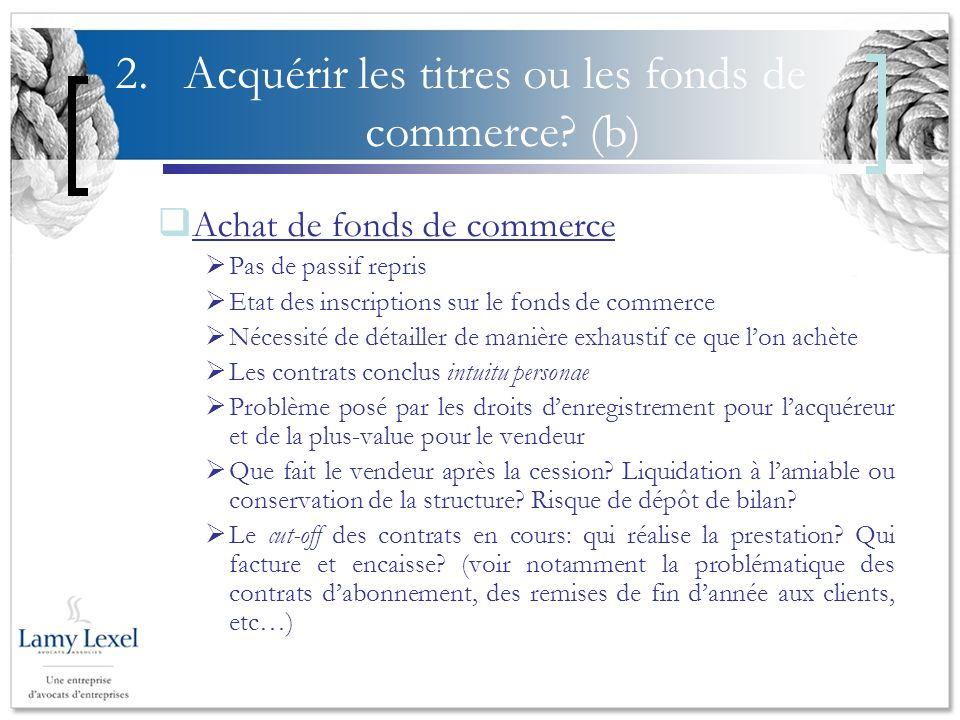 2. Acquérir les titres ou les fonds de commerce (b)