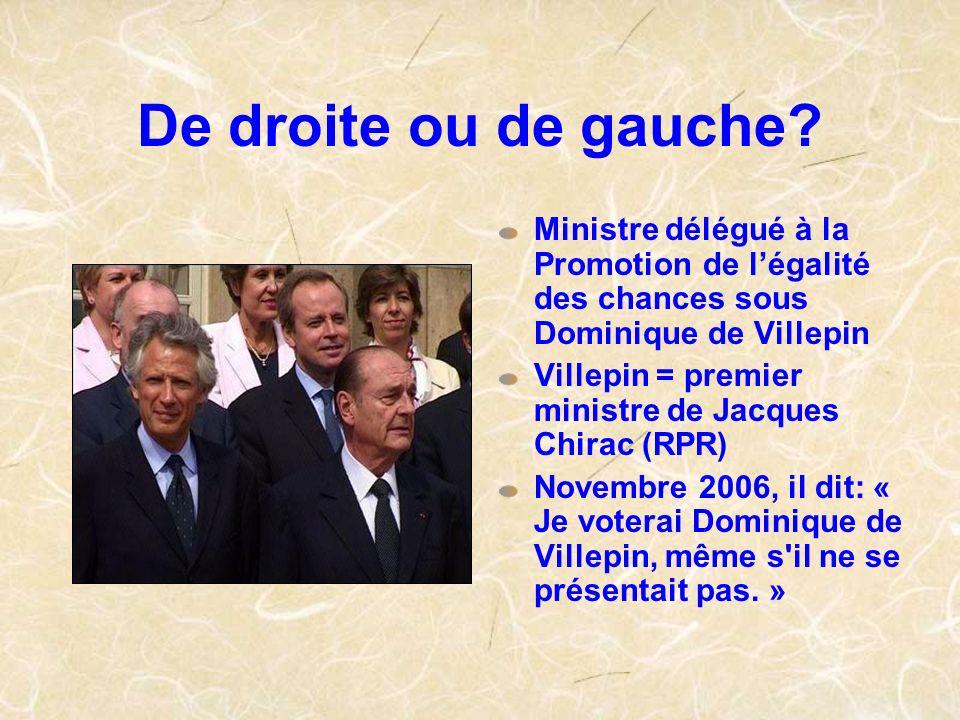 De droite ou de gauche Ministre délégué à la Promotion de l'égalité des chances sous Dominique de Villepin.