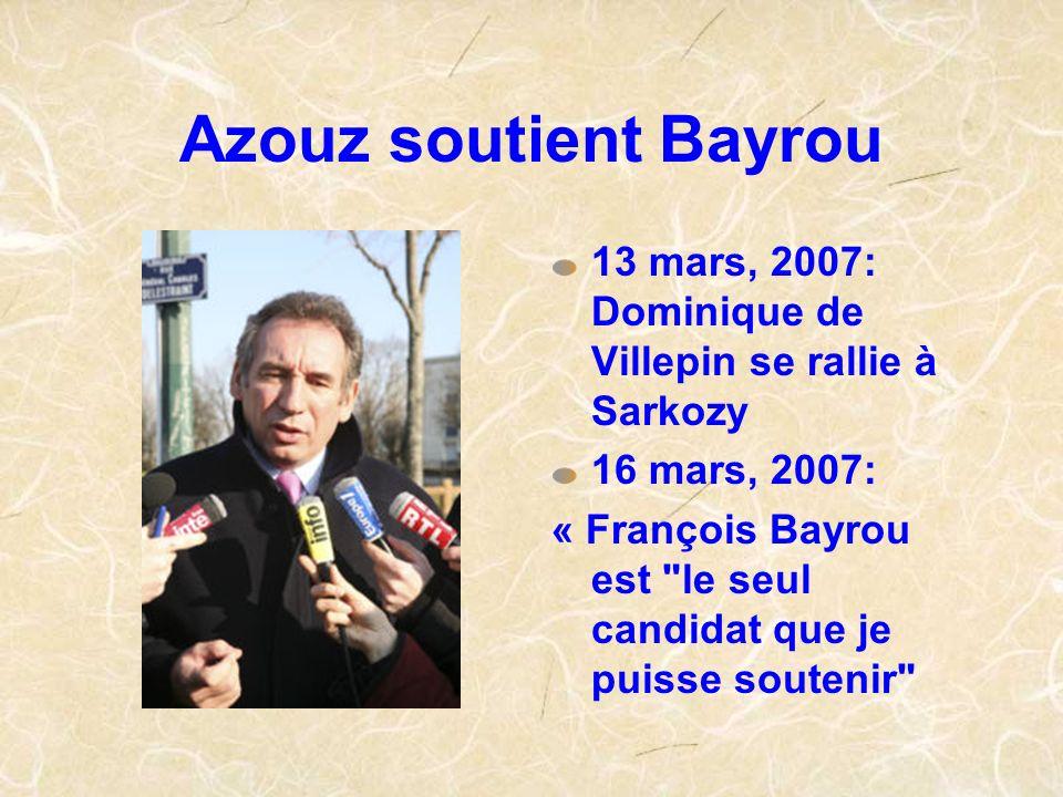 Azouz soutient Bayrou 13 mars, 2007: Dominique de Villepin se rallie à Sarkozy. 16 mars, 2007: