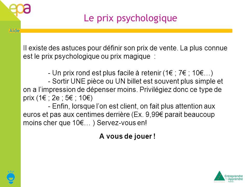 Le prix psychologique Il existe des astuces pour définir son prix de vente. La plus connue est le prix psychologique ou prix magique :
