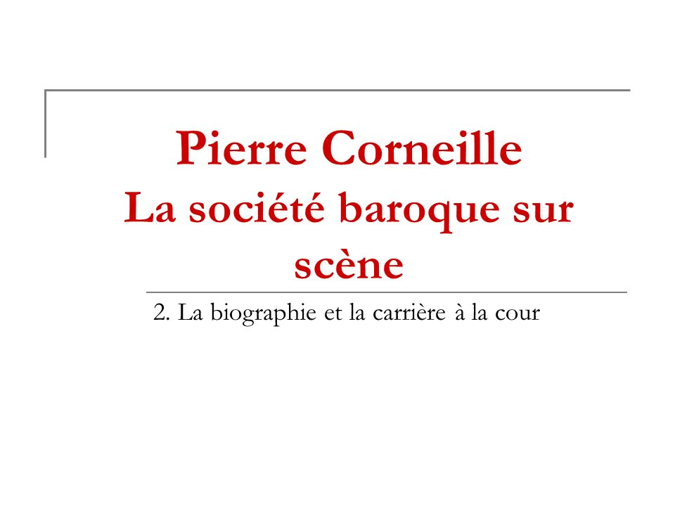Pierre Corneille La société baroque sur scène