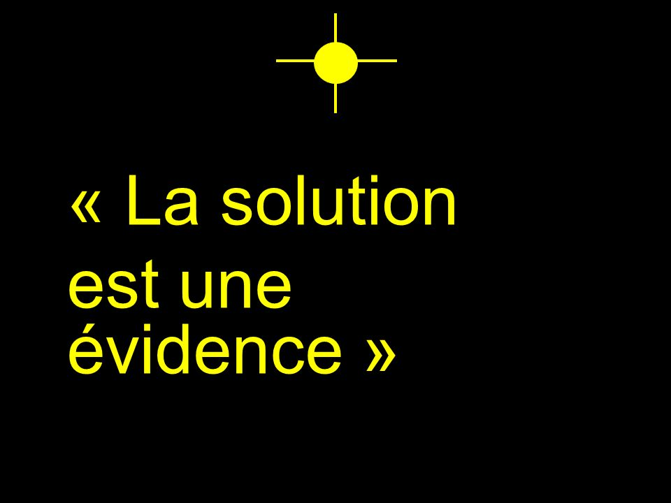 « La solution est une évidence »