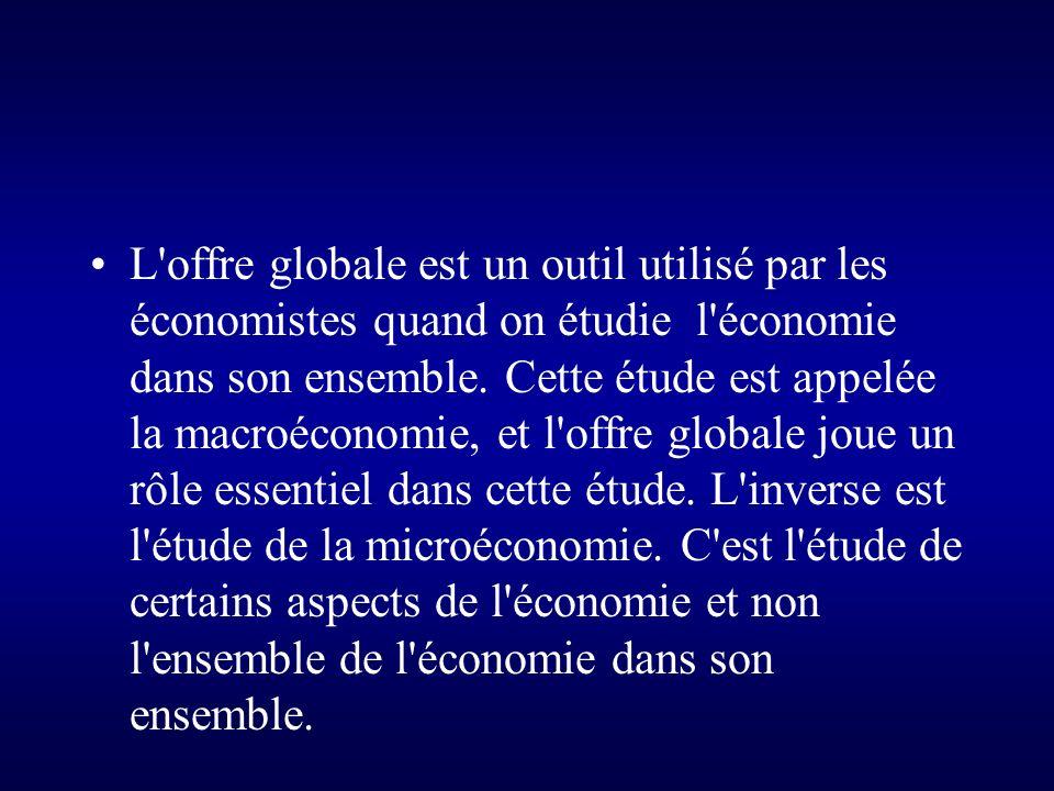 L offre globale est un outil utilisé par les économistes quand on étudie l économie dans son ensemble.