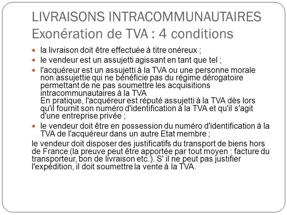 LIVRAISONS INTRACOMMUNAUTAIRES Exonération de TVA : 4 conditions