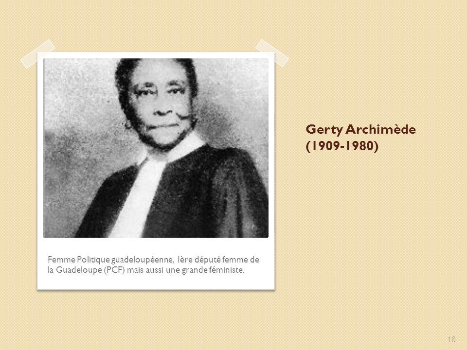Gerty Archimède (1909-1980) Femme Politique guadeloupéenne, Ière député femme de la Guadeloupe (PCF) mais aussi une grande féministe.