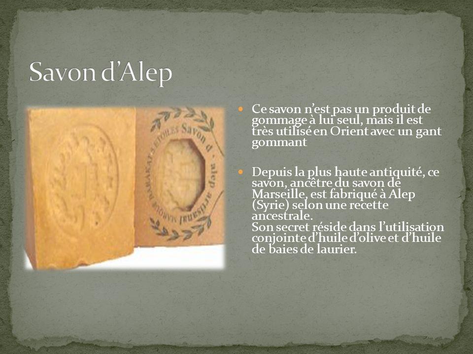 Savon d'Alep Ce savon n'est pas un produit de gommage à lui seul, mais il est très utilisé en Orient avec un gant gommant.