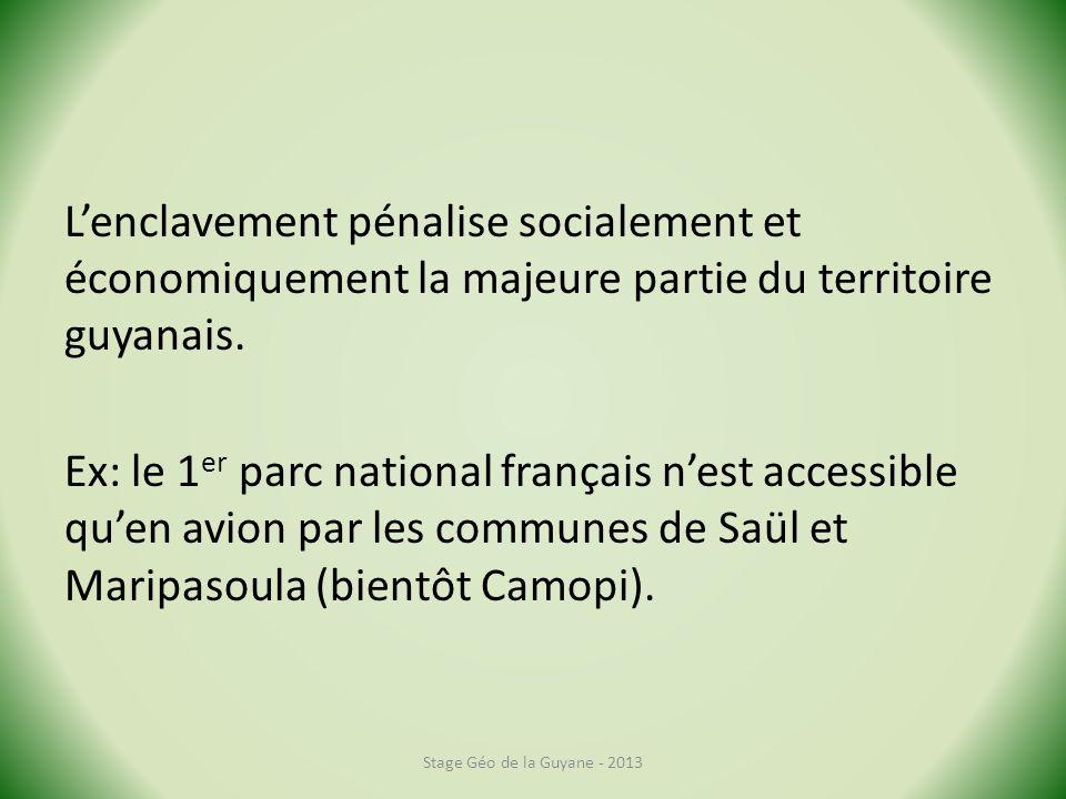 L'enclavement pénalise socialement et économiquement la majeure partie du territoire guyanais. Ex: le 1er parc national français n'est accessible qu'en avion par les communes de Saül et Maripasoula (bientôt Camopi).
