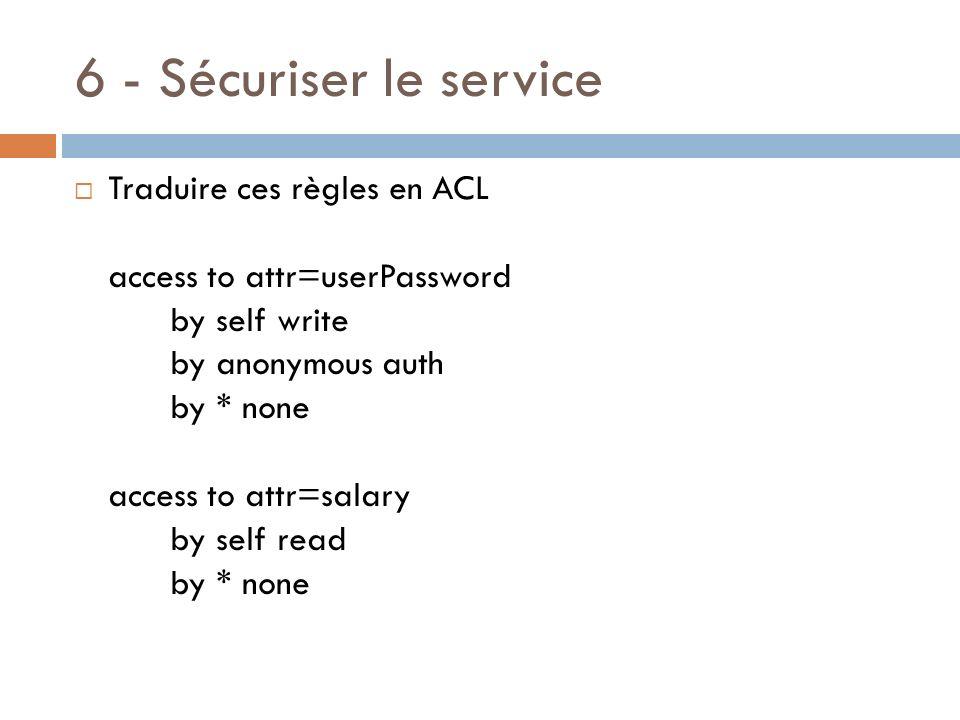 6 - Sécuriser le service Traduire ces règles en ACL