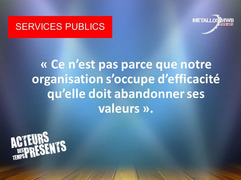 Services publics « Ce n'est pas parce que notre organisation s'occupe d'efficacité qu'elle doit abandonner ses valeurs ».