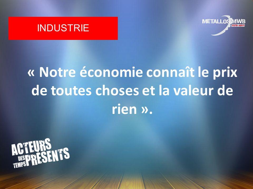 industrie « Notre économie connaît le prix de toutes choses et la valeur de rien ».