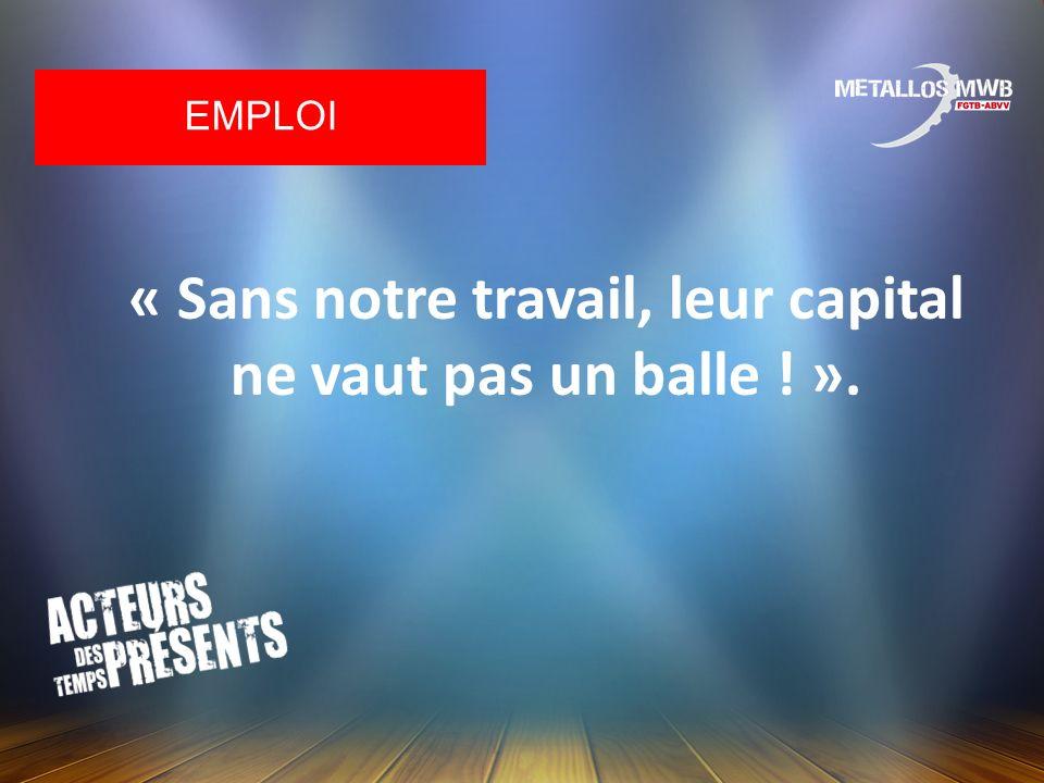 « Sans notre travail, leur capital ne vaut pas un balle ! ».