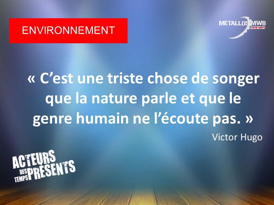 Environnement « C'est une triste chose de songer que la nature parle et que le genre humain ne l'écoute pas. »