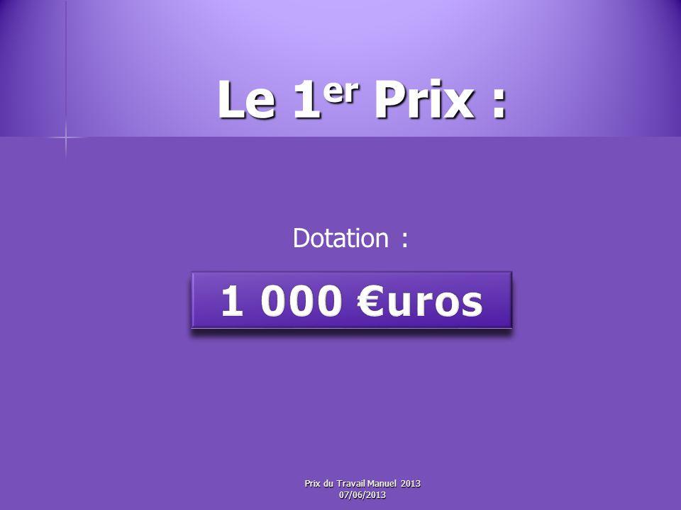 Le 1er Prix : 1 000 €uros Dotation : Prix du Travail Manuel 2013