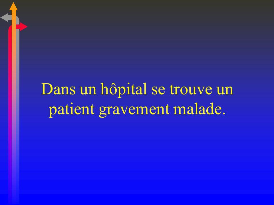 Dans un hôpital se trouve un patient gravement malade.