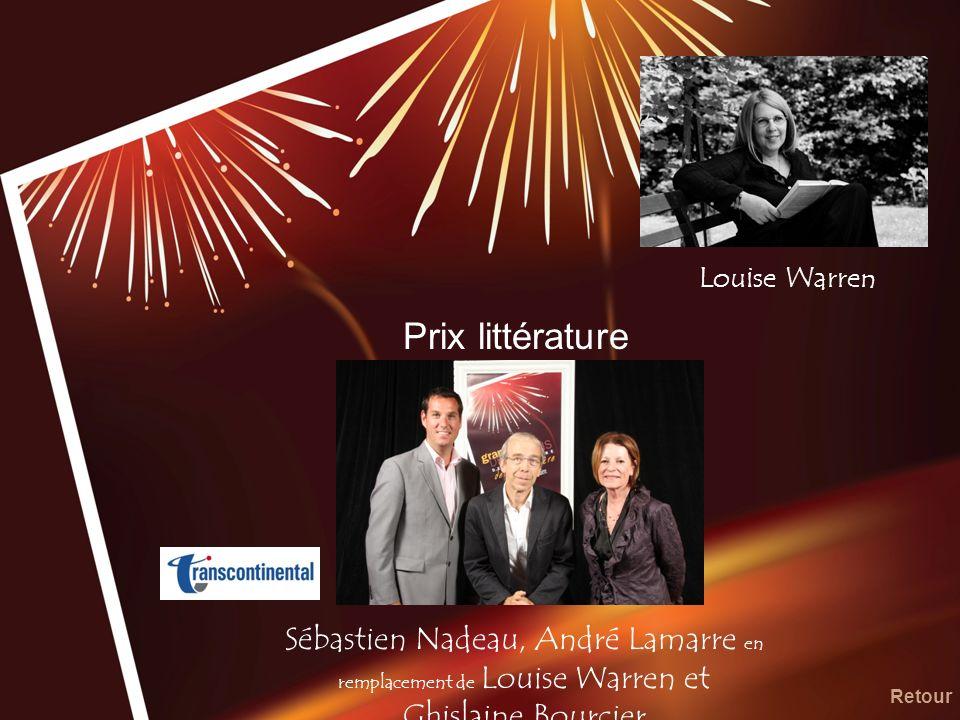 Louise Warren Prix littérature. Sébastien Nadeau, André Lamarre en remplacement de Louise Warren et Ghislaine Bourcier.