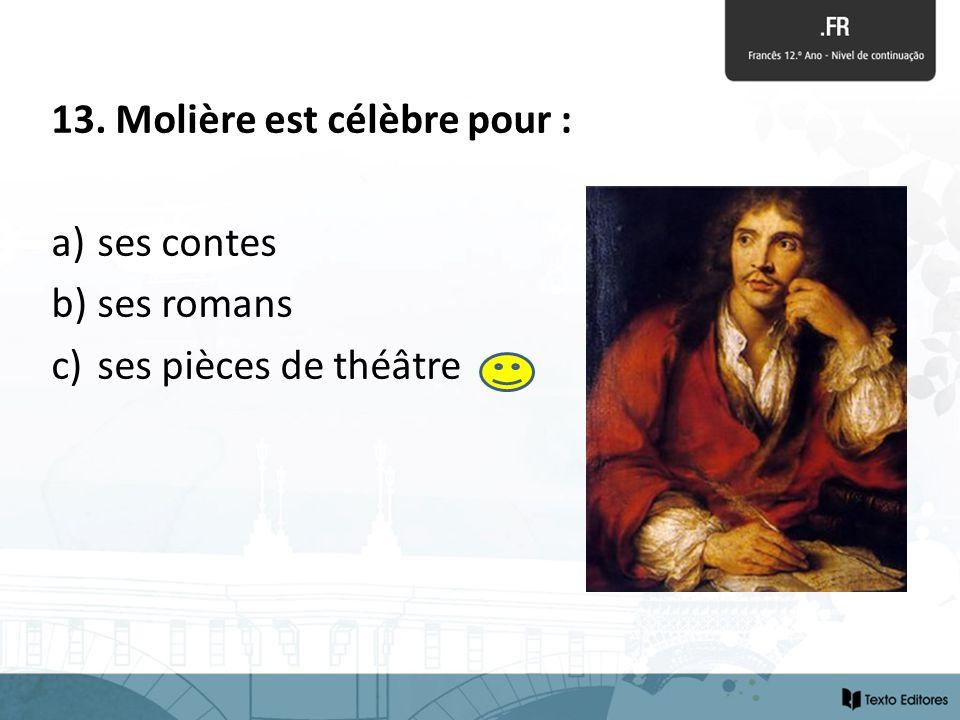 13. Molière est célèbre pour :