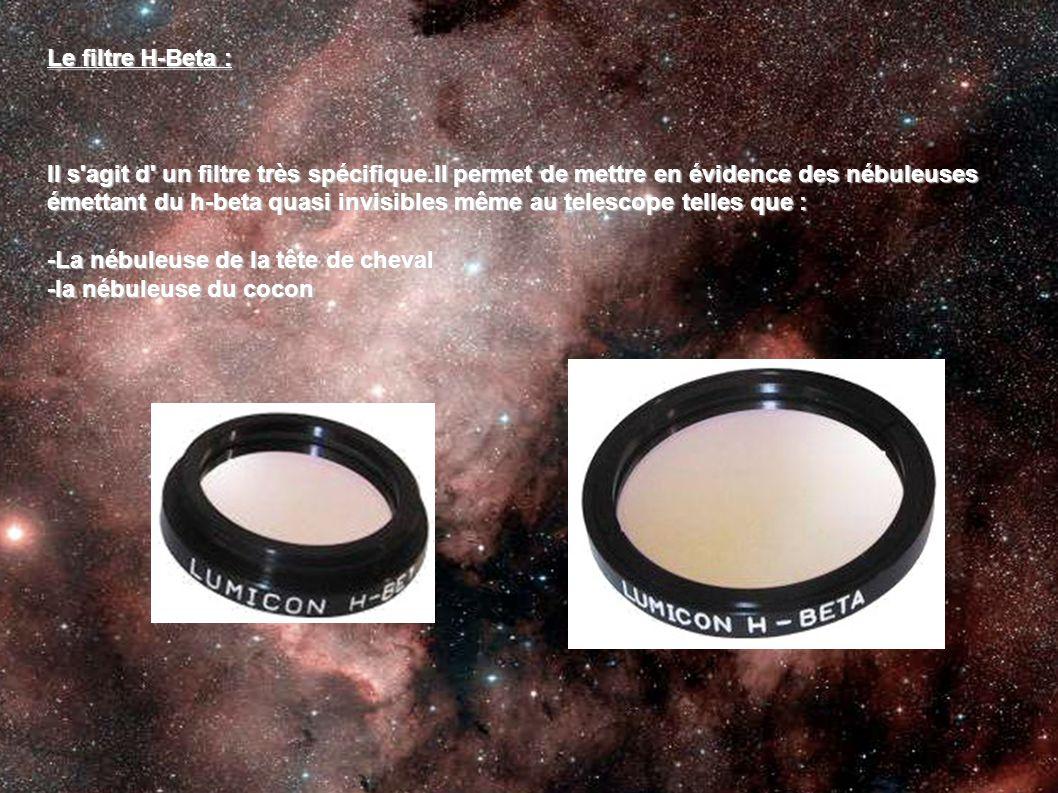 Le filtre H-Beta : Il s agit d un filtre très spécifique.Il permet de mettre en évidence des nébuleuses.