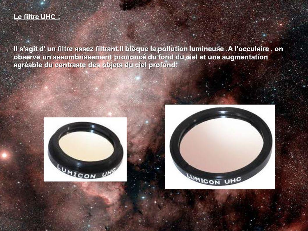 Le filtre UHC : Il s agit d un filtre assez filtrant.Il bloque la pollution lumineuse .A l occulaire , on.