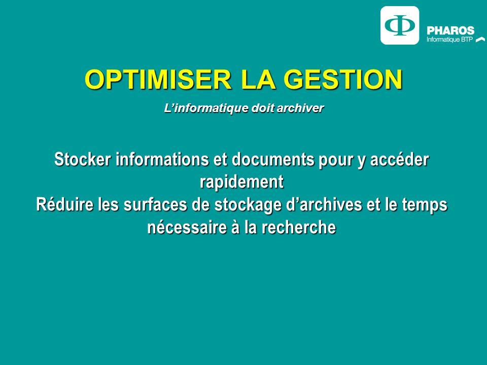 OPTIMISER LA GESTION L'informatique doit archiver. Stocker informations et documents pour y accéder rapidement.
