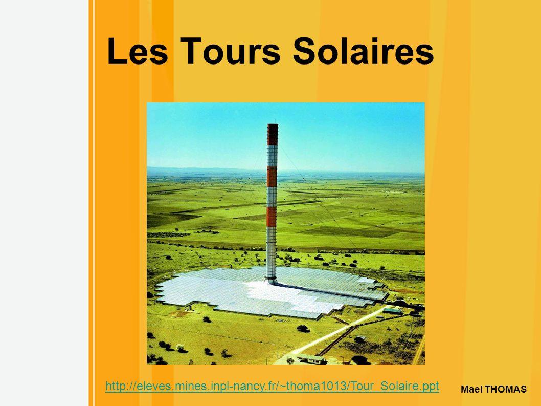 Les Tours Solaires http://eleves.mines.inpl-nancy.fr/~thoma1013/Tour_Solaire.ppt Mael THOMAS