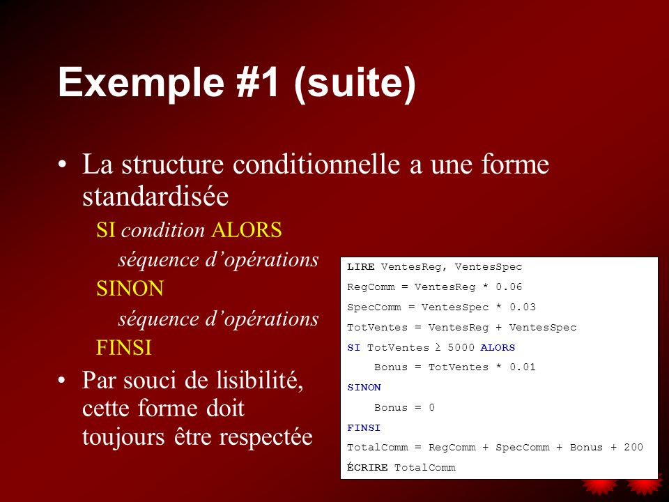 Exemple #1 (suite) La structure conditionnelle a une forme standardisée. SI condition ALORS. séquence d'opérations.