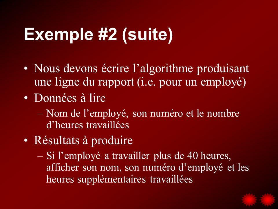 Exemple #2 (suite) Nous devons écrire l'algorithme produisant une ligne du rapport (i.e. pour un employé)