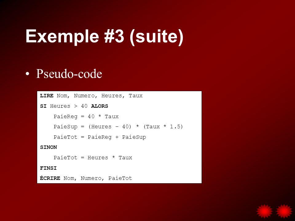 Exemple #3 (suite) Pseudo-code LIRE Nom, Numero, Heures, Taux