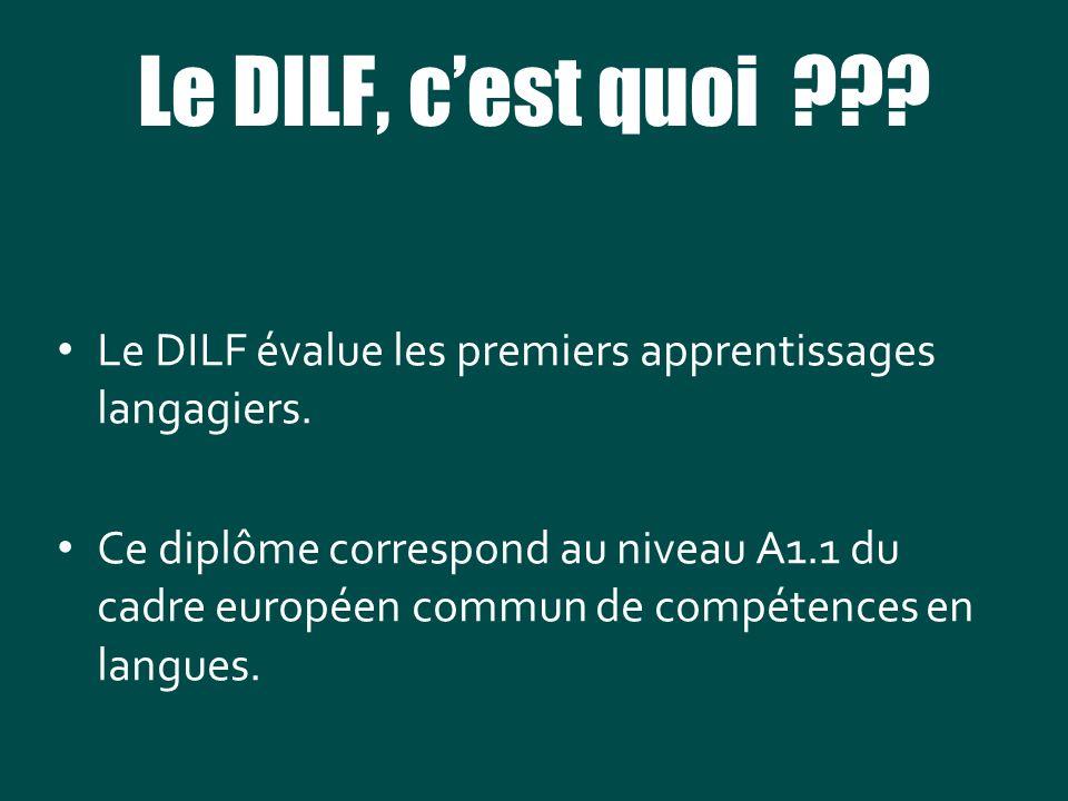Le DILF, c'est quoi Le DILF évalue les premiers apprentissages langagiers.