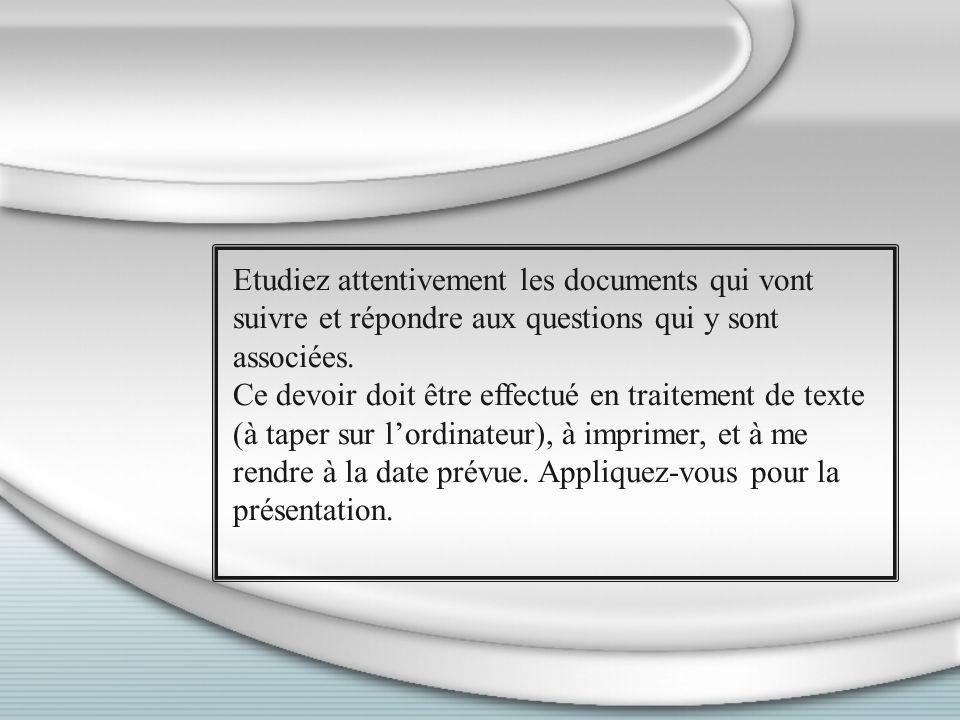 Etudiez attentivement les documents qui vont suivre et répondre aux questions qui y sont associées.