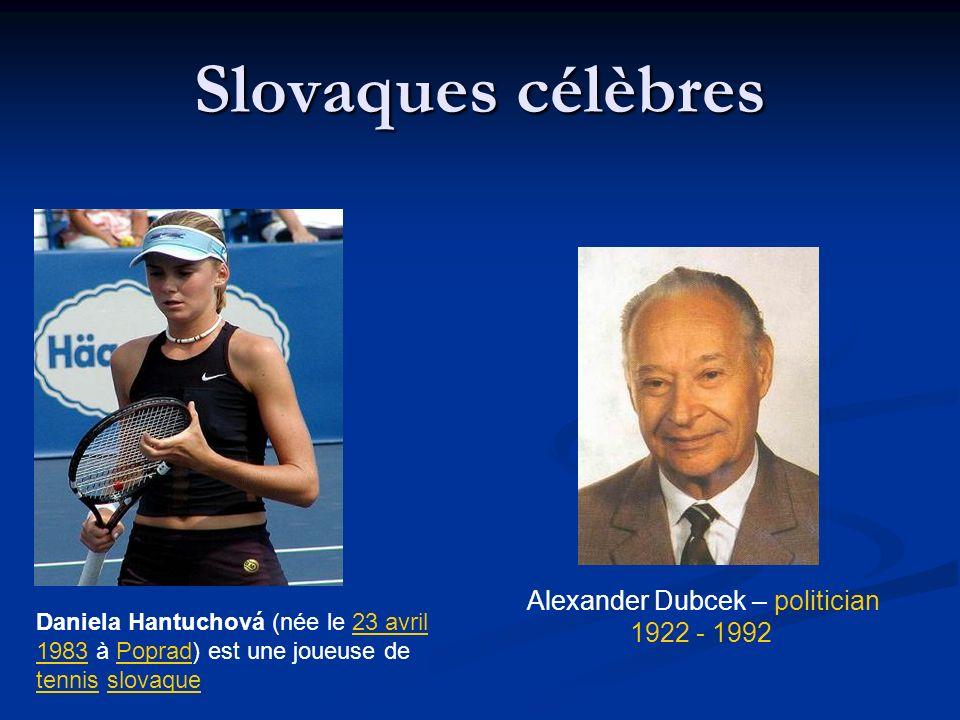 Slovaques célèbres Alexander Dubcek – politician 1922 - 1992