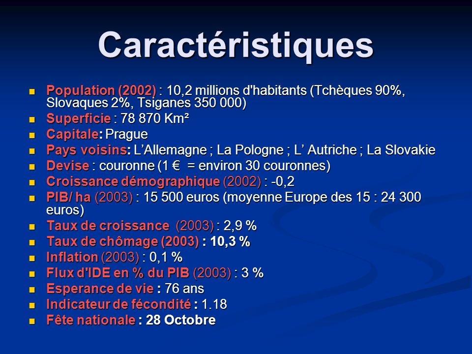 Caractéristiques Population (2002) : 10,2 millions d habitants (Tchèques 90%, Slovaques 2%, Tsiganes 350 000)