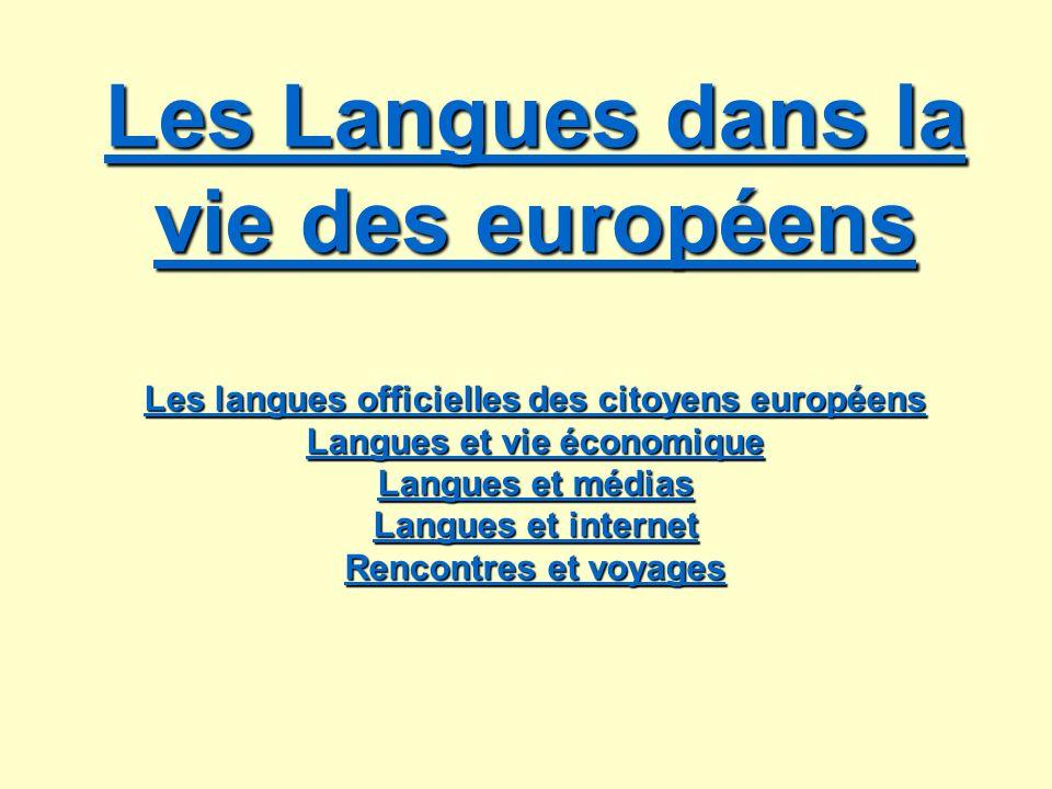 Les Langues dans la vie des européens Les langues officielles des citoyens européens Langues et vie économique Langues et médias Langues et internet Rencontres et voyages