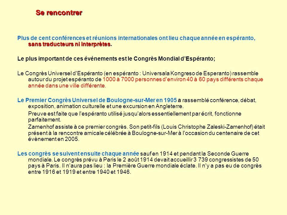 Se rencontrer Plus de cent conférences et réunions internationales ont lieu chaque année en espéranto, sans traducteurs ni interprètes.