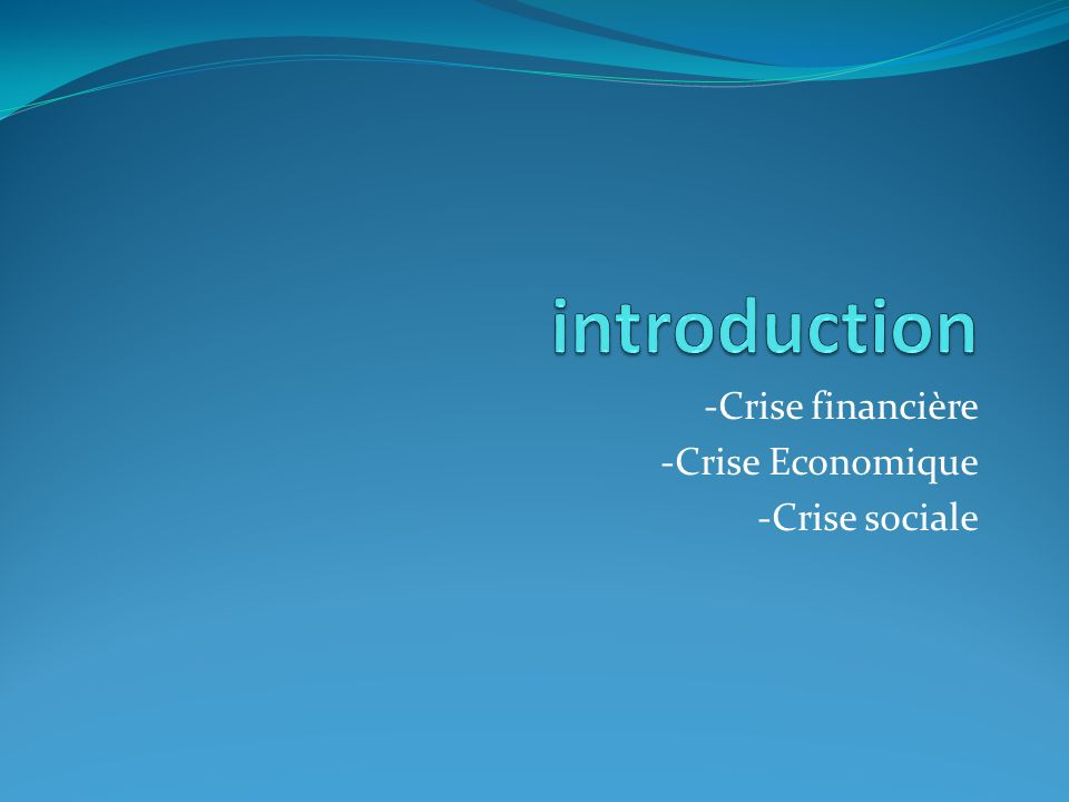 -Crise financière -Crise Economique -Crise sociale
