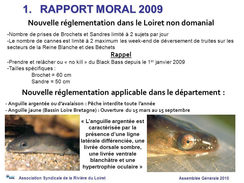 1. RAPPORT MORAL 2009 Nouvelle réglementation dans le Loiret non domanial. Nombre de prises de Brochets et Sandres limité à 2 sujets par jour.