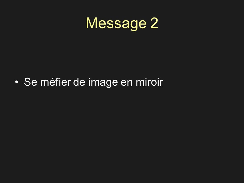 Message 2 Se méfier de image en miroir