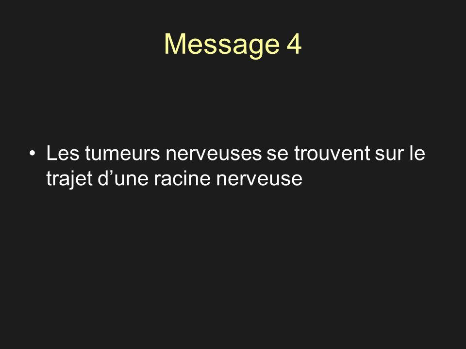 Message 4 Les tumeurs nerveuses se trouvent sur le trajet d'une racine nerveuse