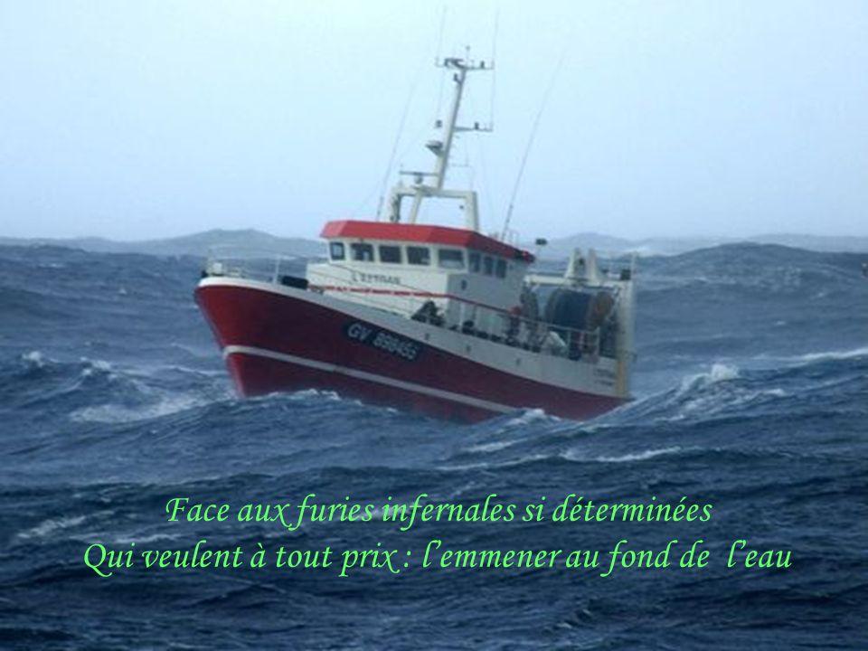 L'homme seul, au milieu des éléments déchaînés Doit lutter pour sa vie et sauver son bateau