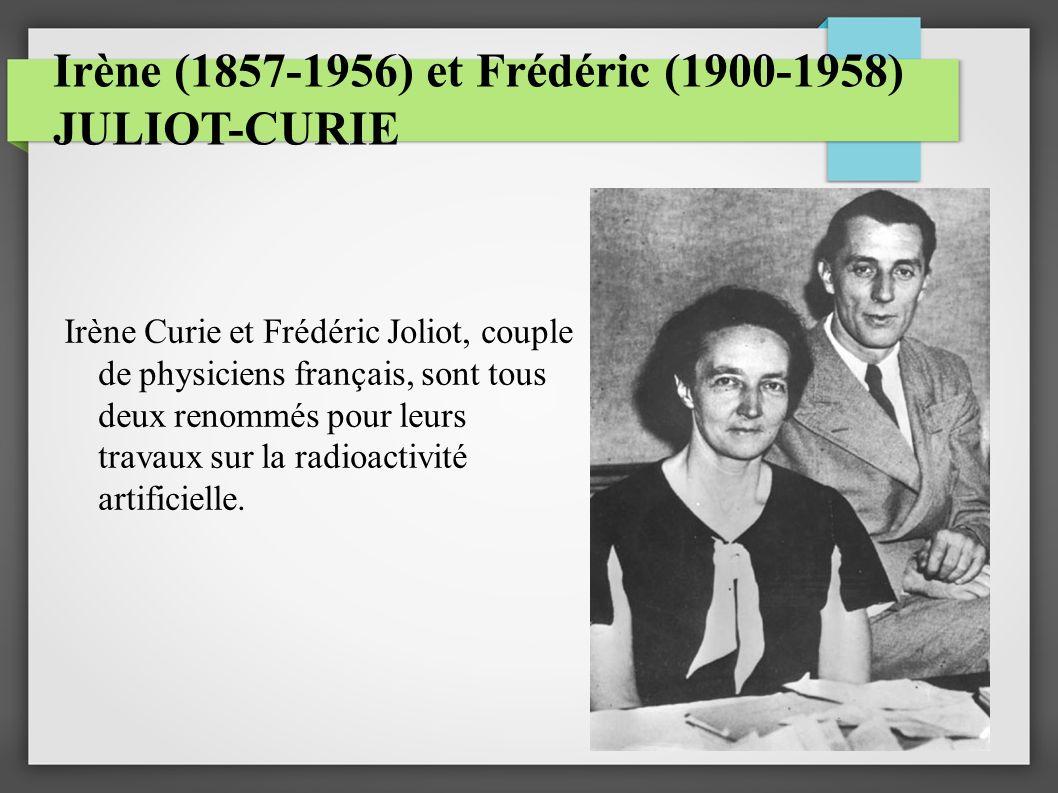 Irène (1857-1956) et Frédéric (1900-1958) JULIOT-CURIE