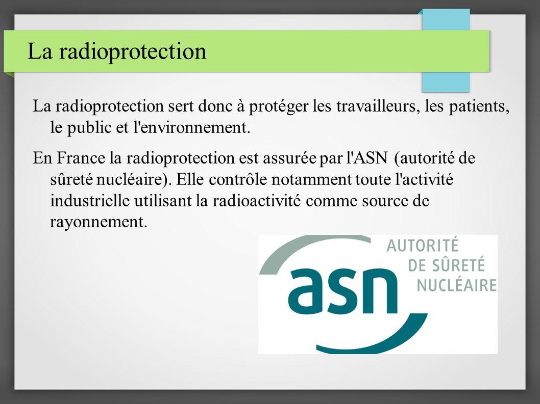 La radioprotection La radioprotection sert donc à protéger les travailleurs, les patients, le public et l environnement.