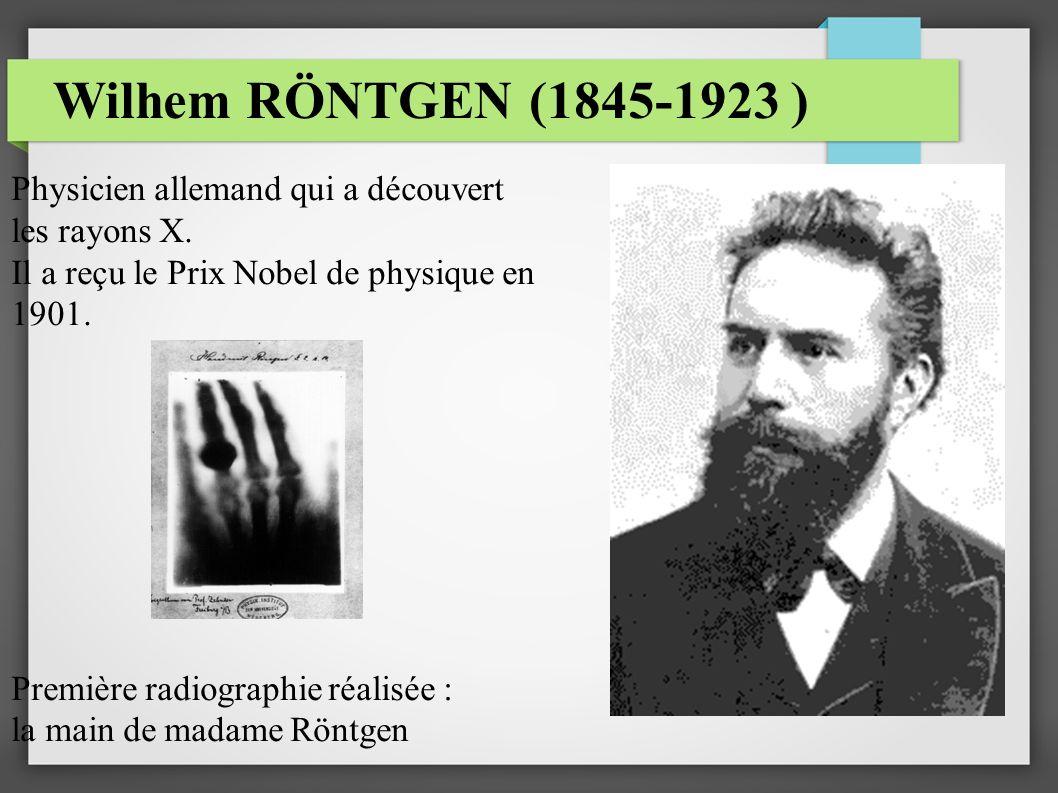 Wilhem RÖNTGEN (1845-1923 ) Physicien allemand qui a découvert